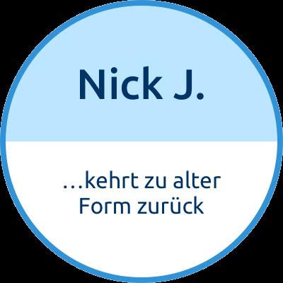 Nick J. kehrt zu alter Form zurück